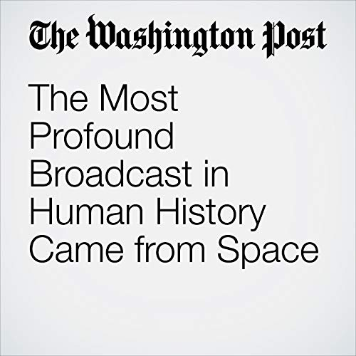 The Most Profound Broadcast in Human History Came from Space copertina