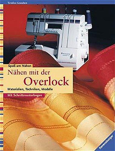 Nähen mit der Overlock: Materialien, Techniken, Modelle
