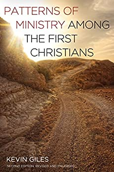 Patterns of Ministry among the First Christians: Second Edition, Revised and Enlarged by [Kevin Giles]