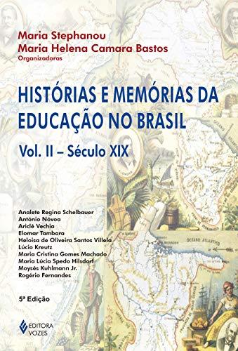 Histórias e memórias da educação no Brasil Vol. II: Século XIX: Volume 2
