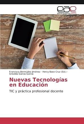 Nuevas Tecnologías en Educación: TIC y práctica profesional docente