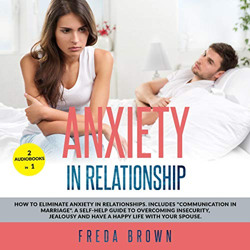 Anxiety in Relationship: How to Eliminate Anxiety in Relationships. cover art