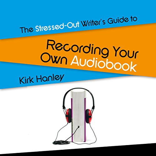 The Stressed-Out Writer's Guide to Recording Your Own Audiobook audiobook cover art