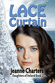 Lace Curtain (Daughters of Ireland Book 2) by [Jeanne Charters]