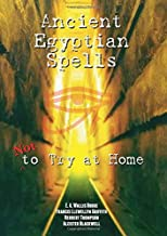 Ancient Egyptian Spells Not to Try at Home