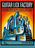 Guitar Lick Factory: Building Great Blues, Rock & Jazz Lines (English Edition)