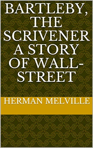 Bartleby, the Scrivener A Story of Wall-Street (English Edition)