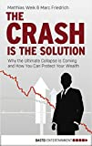 The Crash is the Solution: Why the Ultimate Collapse is Coming and How You Can Protect Your Wealth