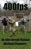 400fps: An Elite Airsoft Manual (English Edition)