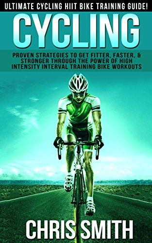 Cycling: Ultimate Cycling HIIT Bike Training Guide! - Proven ...