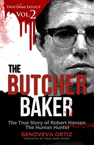 The Butcher Baker The True Story of Robert Hansen The Human Hunter True Crime Explicit Book product image