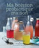 Ma boisson probiotique maison : 30 recettes de kombucha