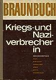 Braunbuch - Kriegs- und Naziverbrecher in der Bundesrepublik: Staat, Wirtschaft, Armee, Verwaltung, Justiz, Wissenschaft