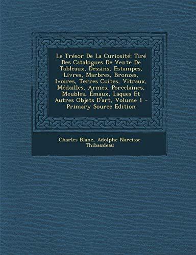 Le Tresor de La Curiosite: Tire Des Catalogues de Vente de Tableaux, Dessins, Estampes, Livres, Marbres, Bronzes, Ivoires, Terres Cuites, Vitraux
