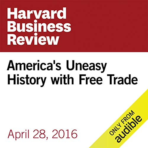 America's Uneasy History with Free Trade audiobook cover art