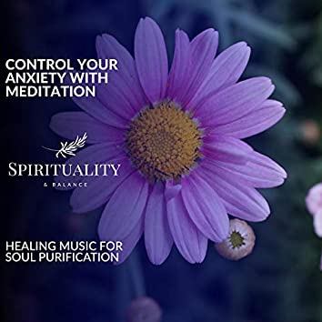 Control Your Anxiety With Meditation - Healing Music For Soul Purification