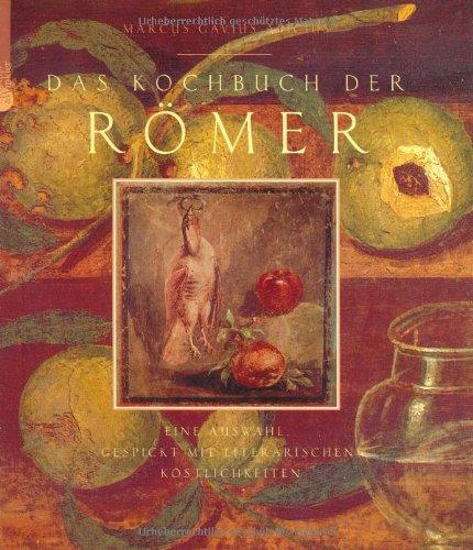 Das Kochbuch der Römer: Eine Auswahl, gespickt mit literarischen Köstlichkeiten