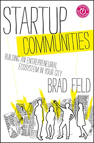 Startup Communities: Building an Entrepreneurial Ecosystem in Your City (Techstars)
