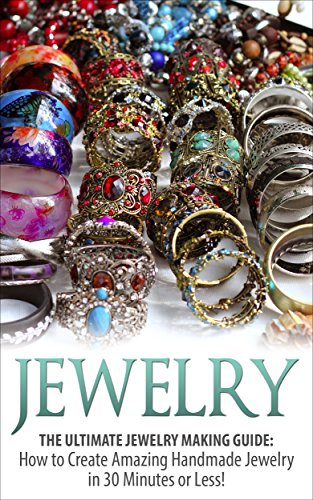 Jewelry: The Ultimate Jewelry Making Guide: How to Create Amazing Handmade Jewelry in 30 Minutes or Less Jewelry  Jewelry Making  Handmade Jewelry  Design  Jewelry Making for Beginners