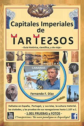 Capitales Imperiales de Tartessos (Transposiciones: un nuevo paradigma en Arqueología).: Halladas en España, Portugal, y sus Islas, la cultura ... y la playa donde Nausicaa conoció a Ulises.