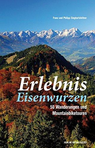 Erlebnis Eisenwurzen: 50 Wanderungen und Mountainbiketouren