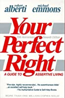 Your Perfect Right: A Guide to Assertive Living (Professional Edition of Your Perfect Right, Vol 1)