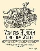 Conrad Gesner: Von den Hunden und dem Wolff (Reprint von 1669)