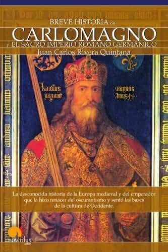 Breve Historia de Carlomagno y el Sacro Imperio Romano Germ??nico (Spanish Edition) by Juan Carlos Rivera Quintana (2009-01-01)