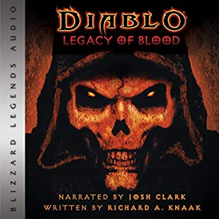Diablo: Legacy of Blood     Blizzard Legends              By:                                                                                                                                 Richard A. Knaak                               Narrated by:                                                                                                                                 Josh Clark                      Length: 11 hrs and 53 mins     25 ratings     Overall 5.0