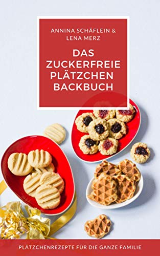 Plätzchen Backbuch �🥟– zuckerfrei, glutenfrei und vegan – neue Ideen für die Weihnachtsbäckerei - Kekse mit Kindern selber backen: Für Babys, Kleinkinder und die ganze Familie!