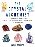 The Crystal Alchemist: A Comprehensive Guide to Unlocking the Transformative Power of Gems & Stones