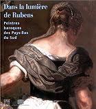 Dans la lumière de Rubens - Peintres baroques des Pays-Bas du sud