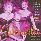 Gaborabilia: An Illustrated Celebration of the Fabulous, Legendary Gabor Sisters