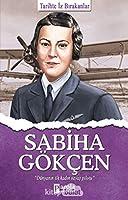 Sabiha Gökcen; Tarihte Iz Birakanlar
