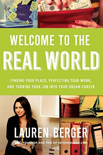 Welcome to the Real World: Finding Your Place, Perfecting Your Work, and Turning Your Job into Your