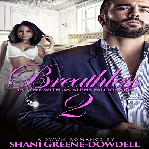 Breathless 2     In Love with an Alpha Billionaire              By:                                                                                                                                 Shani Greene-Dowdell                               Narrated by:                                                                                                                                 Robyn Isaacs                      Length: 3 hrs and 46 mins     27 ratings     Overall 4.5