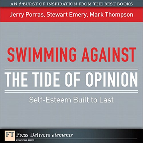 Swimming Against the Tide of Opinion     Self-Esteem Built to Last              By:                                                                                                                                 Mark Thompson,                                                                                        Jerry Porras,                                                                                        Stewart Emery                               Narrated by:                                                                                                                                 Peter Johnson                      Length: 13 mins     6 ratings     Overall 3.2