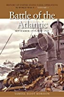 The Battle of the Atlantic, September 1939-May 1943 (History of the United States Naval Operations in World War II)