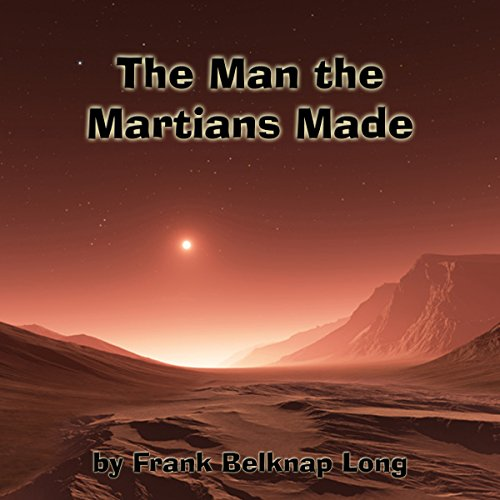 The Man the Martians Made audiobook cover art