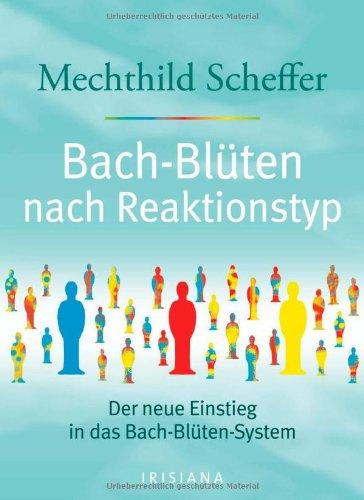 Scheffer, Mechthild:<//> Bach-Blüten nach Reaktionstyp: Der neue Einstieg in das Bach-Blüten-System