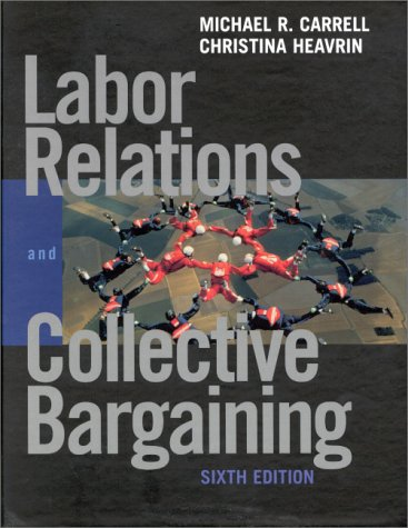Labor Relations and Collective Bargaining: Cases , Practices, and Law (6th Edition)