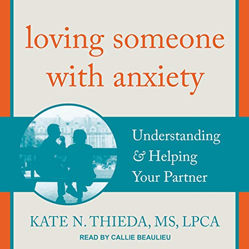 Loving Someone with Anxiety: Understanding & Helping Your Partner