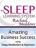 Amazing Business Success using Sleep Meditation & Hypnosis - The Sleep Learning System with Rachael Meddows