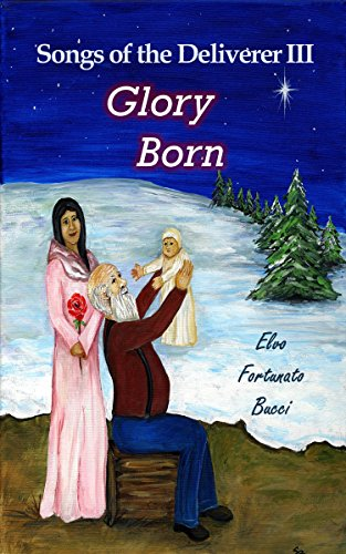 Book: Songs of the Deliverer III - Glory Born by Elvo Fortunato Bucci