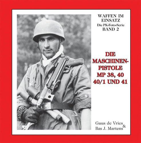 Die Maschinenpistolen MP38, 40, 40/1 und 41 (Waffen im Einsatz - Die PK-Foto-Serie)