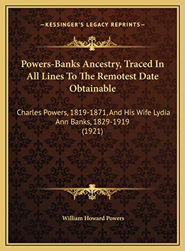 Powers-Banks Ancestry, Traced in All Lines to the Remotest Dpowers-Banks Ancestry, Traced in All Lines to the Remotest Date Obtainable Ate Obtainable:
