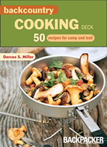 Backcountry Cooking Deck: 50 Recipes for Camp and Trail (Backpacker)