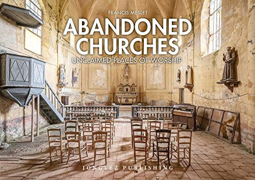 Abandoned Churches: Unclaimed Places of Worship (Jonglez photo books)