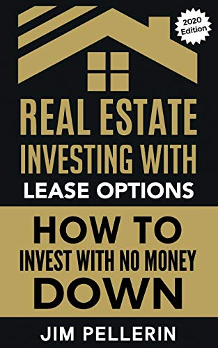 Real Estate Investing Books! - Real Estate Investing with Lease Options: How to Invest with No Money Down (Passive Income, Real Estate Investing, Investing Strategies, Financial Independence, Nothing Down Real Estate Investing)