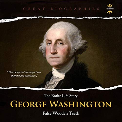 The Entire Life Story of George Washington: False Wooden Teeth cover art